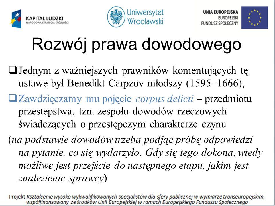 Rozwój prawa dowodowego  Jednym z ważniejszych prawników komentujących tę ustawę był Benedikt Carpzov młodszy (1595–1666),  Zawdzięczamy mu pojęcie corpus delicti – przedmiotu przestępstwa, tzn.