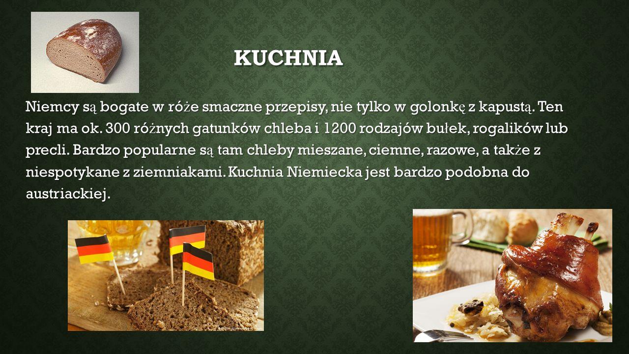 KUCHNIA Niemcy s ą bogate w ró ż e smaczne przepisy, nie tylko w golonk ę z kapust ą. Ten kraj ma ok. 300 ró ż nych gatunków chleba i 1200 rodzajów bu