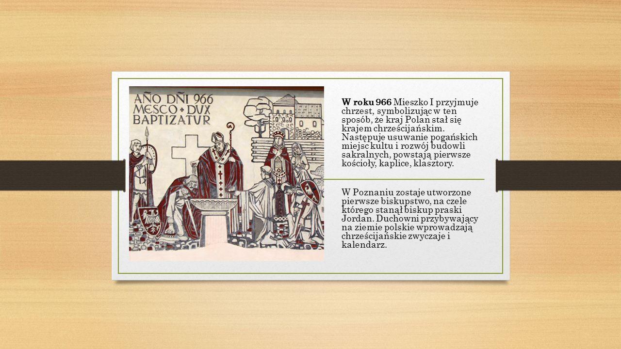 W roku 966 Mieszko I przyjmuje chrzest, symbolizując w ten sposób, że kraj Polan stał się krajem chrześcijańskim.