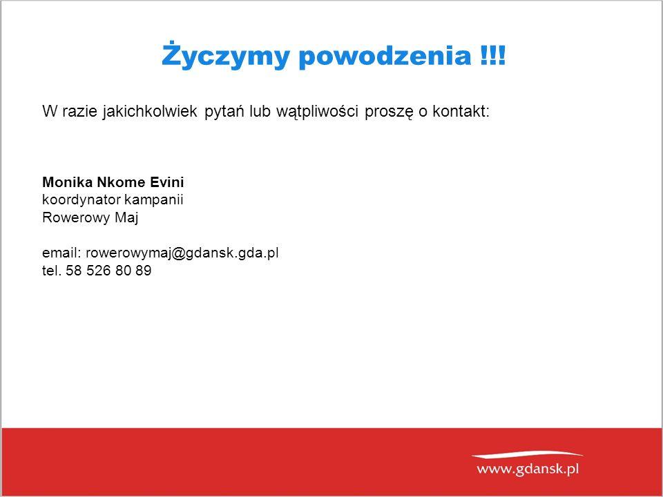 Życzymy powodzenia !!! Monika Nkome Evini koordynator kampanii Rowerowy Maj email: rowerowymaj@gdansk.gda.pl tel. 58 526 80 89 W razie jakichkolwiek p