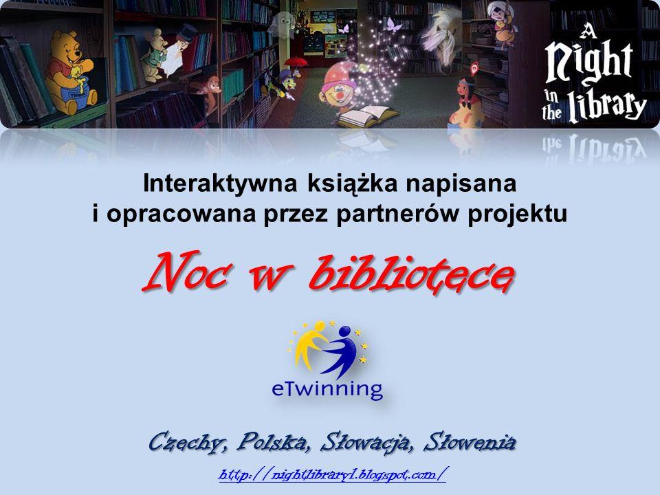Noc w bibliotece Interaktywna książka napisana i opracowana przez partnerów projektu Noc w bibliotece Czechy, Polska, Słowacja, Słowenia http://nightl