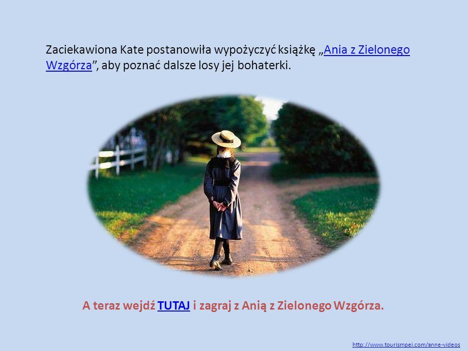 """Zaciekawiona Kate postanowiła wypożyczyć książkę """"Ania z Zielonego Wzgórza"""", aby poznać dalsze losy jej bohaterki.Ania z Zielonego Wzgórza A teraz wej"""