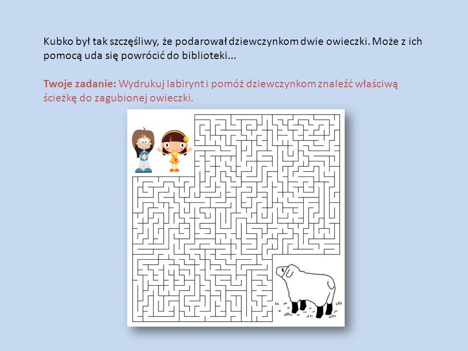 Kubko był tak szczęśliwy, że podarował dziewczynkom dwie owieczki. Może z ich pomocą uda się powrócić do biblioteki... Twoje zadanie: Wydrukuj labiryn