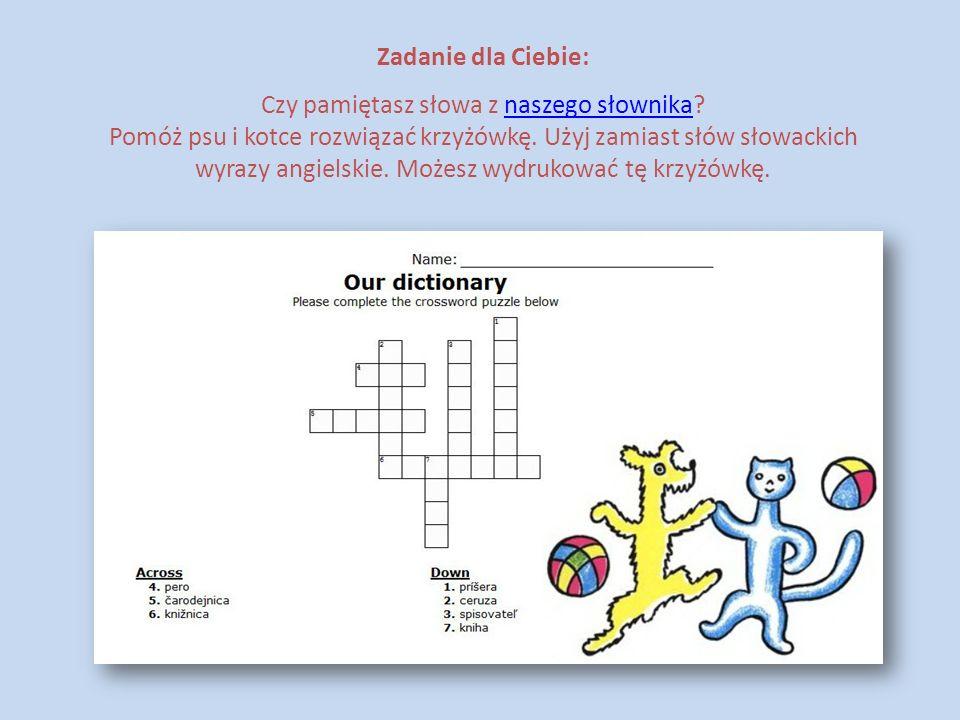 Zadanie dla Ciebie: Czy pamiętasz słowa z naszego słownika?naszego słownika Pomóż psu i kotce rozwiązać krzyżówkę. Użyj zamiast słów słowackich wyrazy