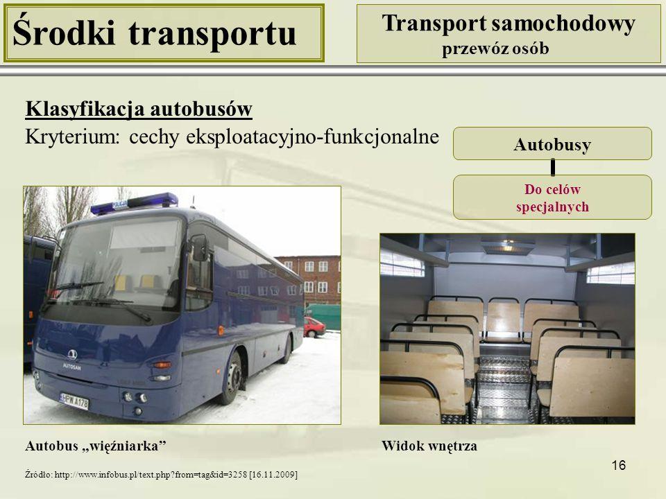 """16 Środki transportu Transport samochodowy przewóz osób Klasyfikacja autobusów Kryterium: cechy eksploatacyjno-funkcjonalne Autobus """"więźniarka"""" Autob"""