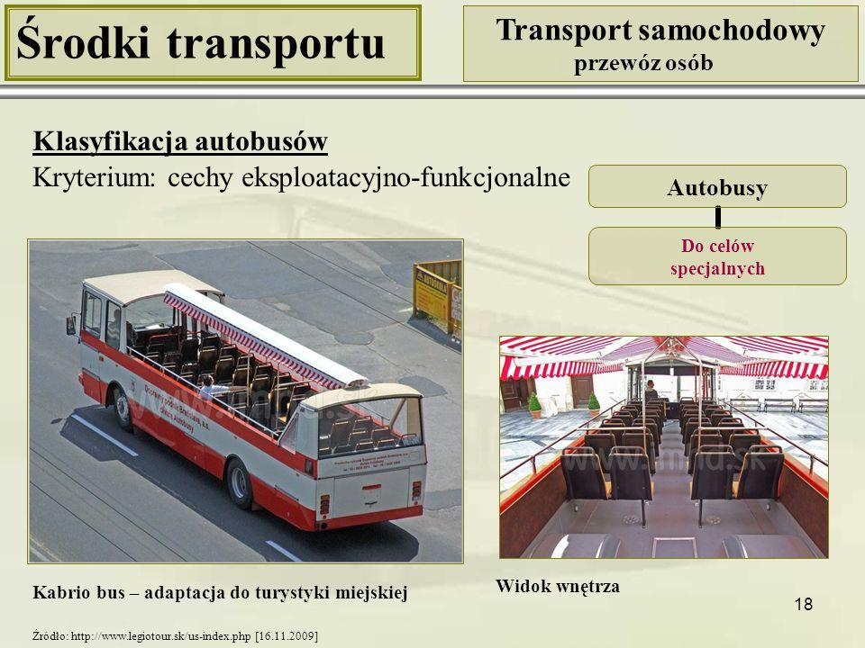 18 Środki transportu Transport samochodowy przewóz osób Klasyfikacja autobusów Kryterium: cechy eksploatacyjno-funkcjonalne Kabrio bus – adaptacja do