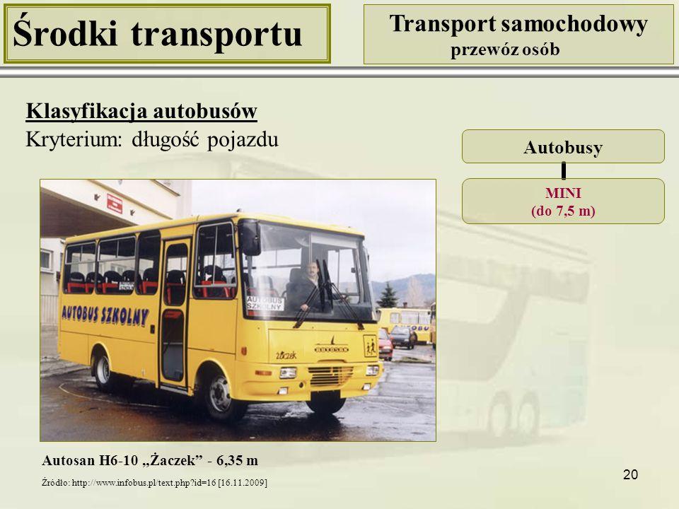"""20 Środki transportu Transport samochodowy przewóz osób Klasyfikacja autobusów Kryterium: długość pojazdu Autosan H6-10 """"Żaczek"""" - 6,35 m Autobusy MIN"""