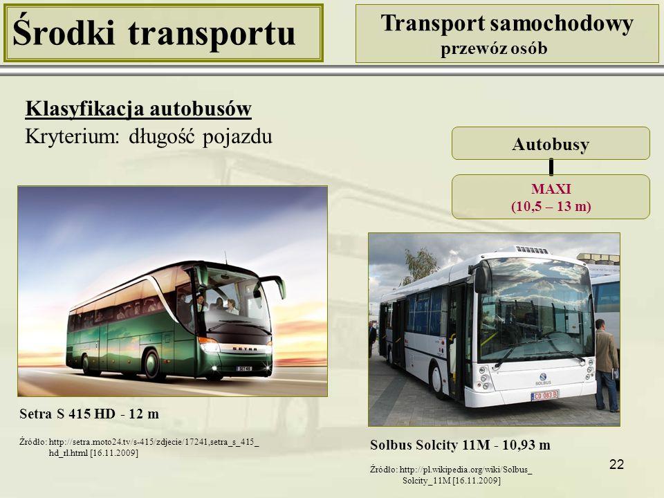 22 Środki transportu Transport samochodowy przewóz osób Klasyfikacja autobusów Kryterium: długość pojazdu Setra S 415 HD - 12 m Autobusy MAXI (10,5 –