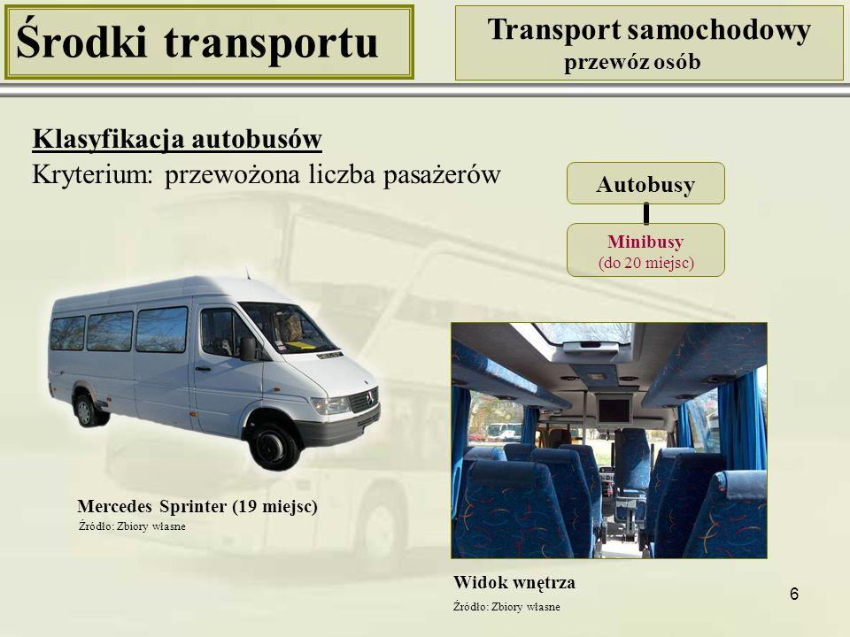 6 Środki transportu Transport samochodowy przewóz osób Klasyfikacja autobusów Kryterium: przewożona liczba pasażerów Mercedes Sprinter (19 miejsc) Wid