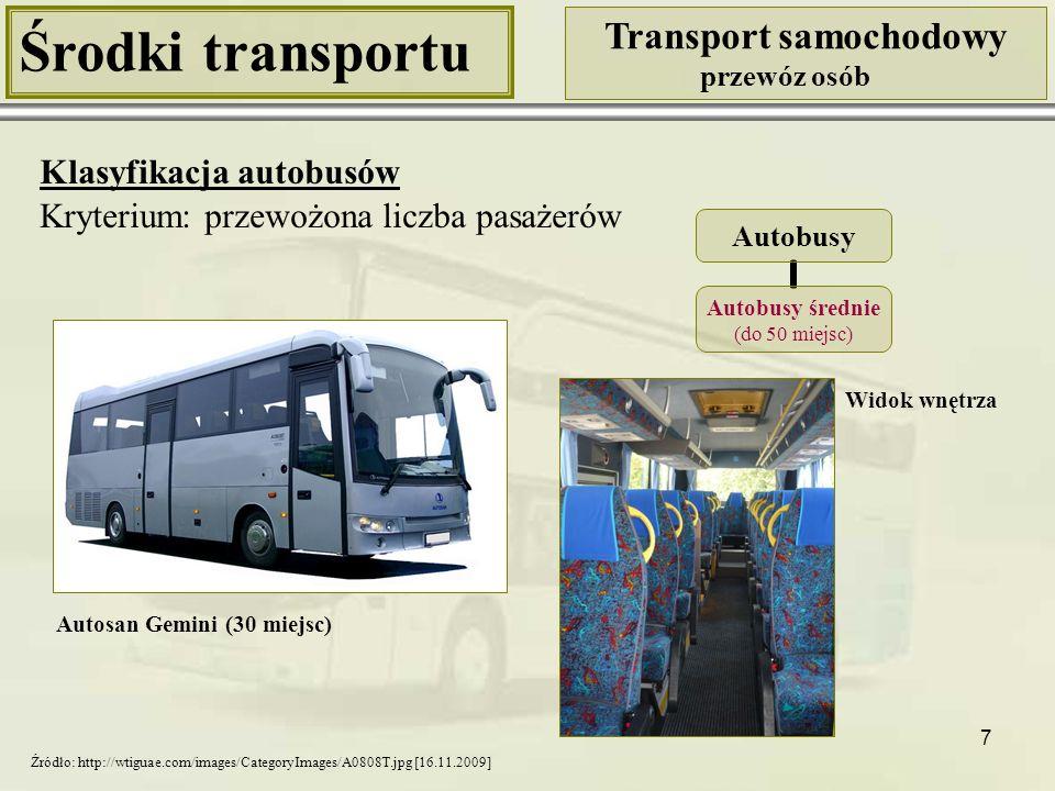7 Środki transportu Transport samochodowy przewóz osób Klasyfikacja autobusów Kryterium: przewożona liczba pasażerów Autosan Gemini (30 miejsc) Widok