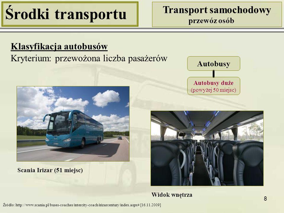 8 Środki transportu Transport samochodowy przewóz osób Klasyfikacja autobusów Kryterium: przewożona liczba pasażerów Scania Irizar (51 miejsc) Widok w