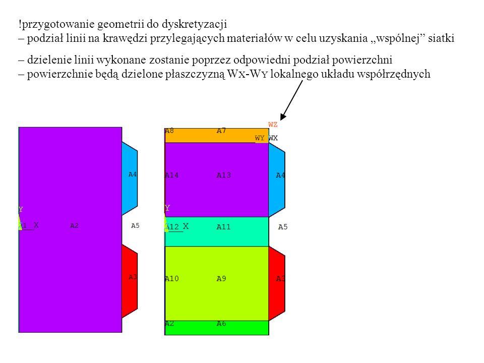 """!przygotowanie geometrii do dyskretyzacji – podział linii na krawędzi przylegających materiałów w celu uzyskania """"wspólnej siatki – dzielenie linii wykonane zostanie poprzez odpowiedni podział powierzchni – powierzchnie będą dzielone płaszczyzną W X -W Y lokalnego układu współrzędnych"""