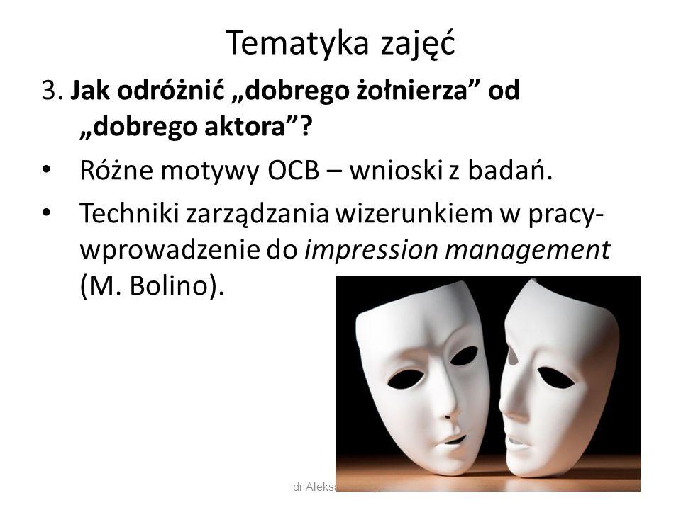 """Tematyka zajęć 3. Jak odróżnić """"dobrego żołnierza"""" od """"dobrego aktora""""? Różne motywy OCB – wnioski z badań. Techniki zarządzania wizerunkiem w pracy-"""