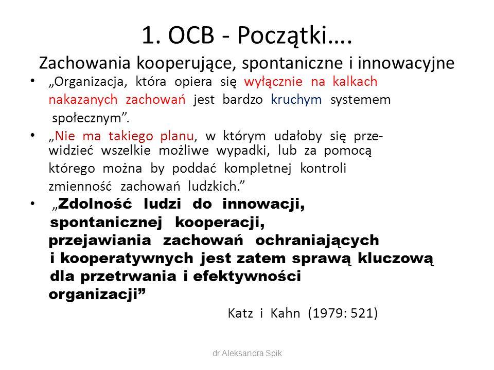 """1. OCB - Początki…. Zachowania kooperujące, spontaniczne i innowacyjne """"Organizacja, która opiera się wyłącznie na kalkach nakazanych zachowań jest ba"""