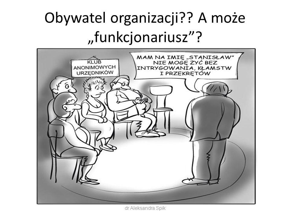 "Obywatel organizacji?? A może ""funkcjonariusz ? dr Aleksandra Spik"