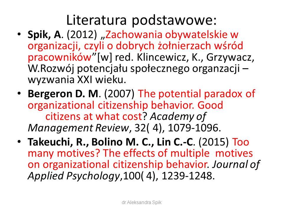 """Literatura podstawowe: Spik, A. (2012) """"Zachowania obywatelskie w organizacji, czyli o dobrych żołnierzach wśród pracowników""""[w] red. Klincewicz, K.,"""