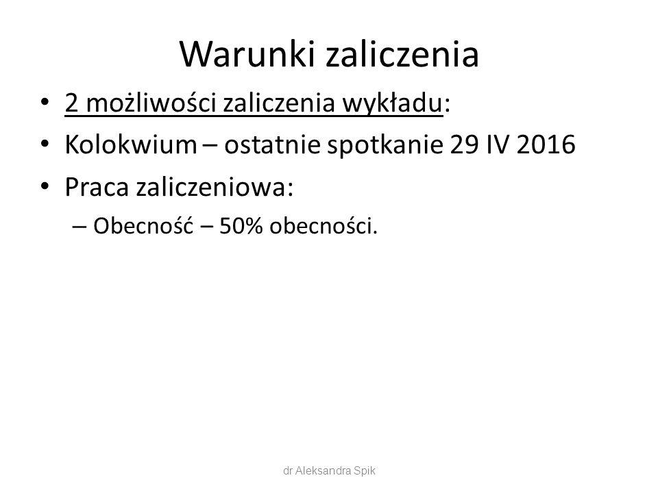 Warunki zaliczenia 2 możliwości zaliczenia wykładu: Kolokwium – ostatnie spotkanie 29 IV 2016 Praca zaliczeniowa: – Obecność – 50% obecności.