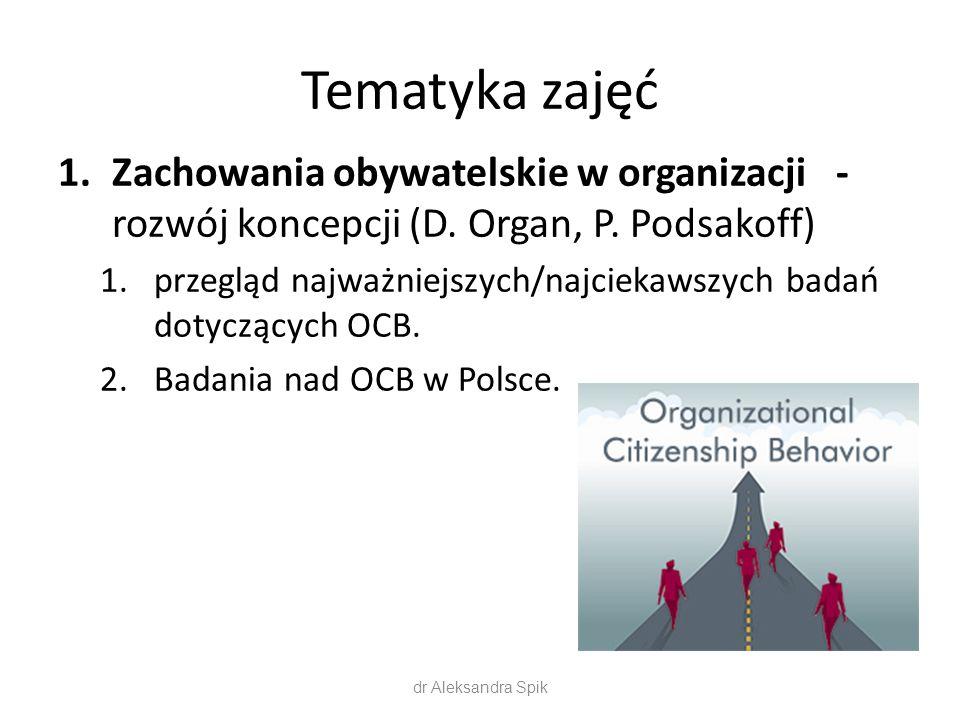 Tematyka zajęć 1.Zachowania obywatelskie w organizacji - rozwój koncepcji (D. Organ, P. Podsakoff) 1.przegląd najważniejszych/najciekawszych badań dot