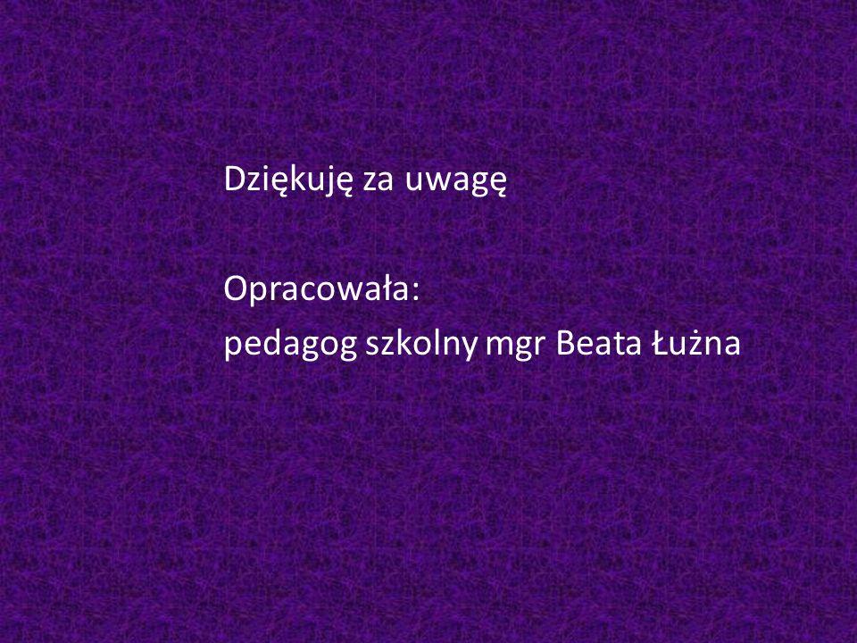 Dziękuję za uwagę Opracowała: pedagog szkolny mgr Beata Łużna