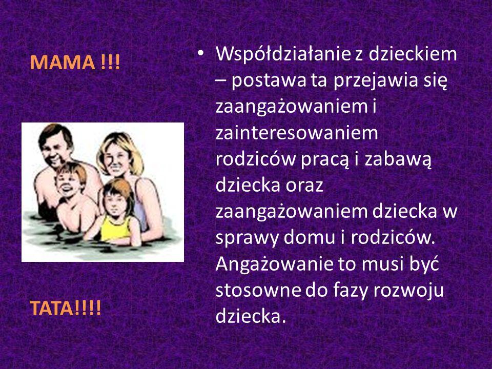 MAMA !!! Współdziałanie z dzieckiem – postawa ta przejawia się zaangażowaniem i zainteresowaniem rodziców pracą i zabawą dziecka oraz zaangażowaniem d
