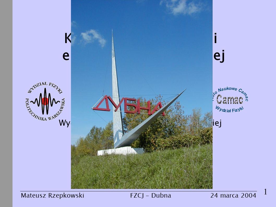Kompleks pomiarowy i eksperymenty w Dubnej Mateusz Rzepkowski 1 24 marca 2004FZCJ - Dubna Mateusz Rzepkowski Wydział Fizyki Politechniki Warszawskiej