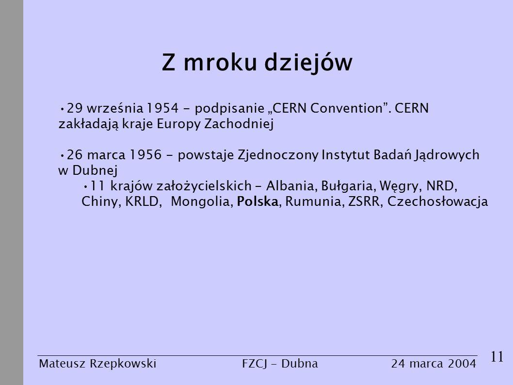 """Z mroku dziejów 11 Mateusz Rzepkowski24 marca 2004FZCJ - Dubna 29 września 1954 - podpisanie """"CERN Convention ."""
