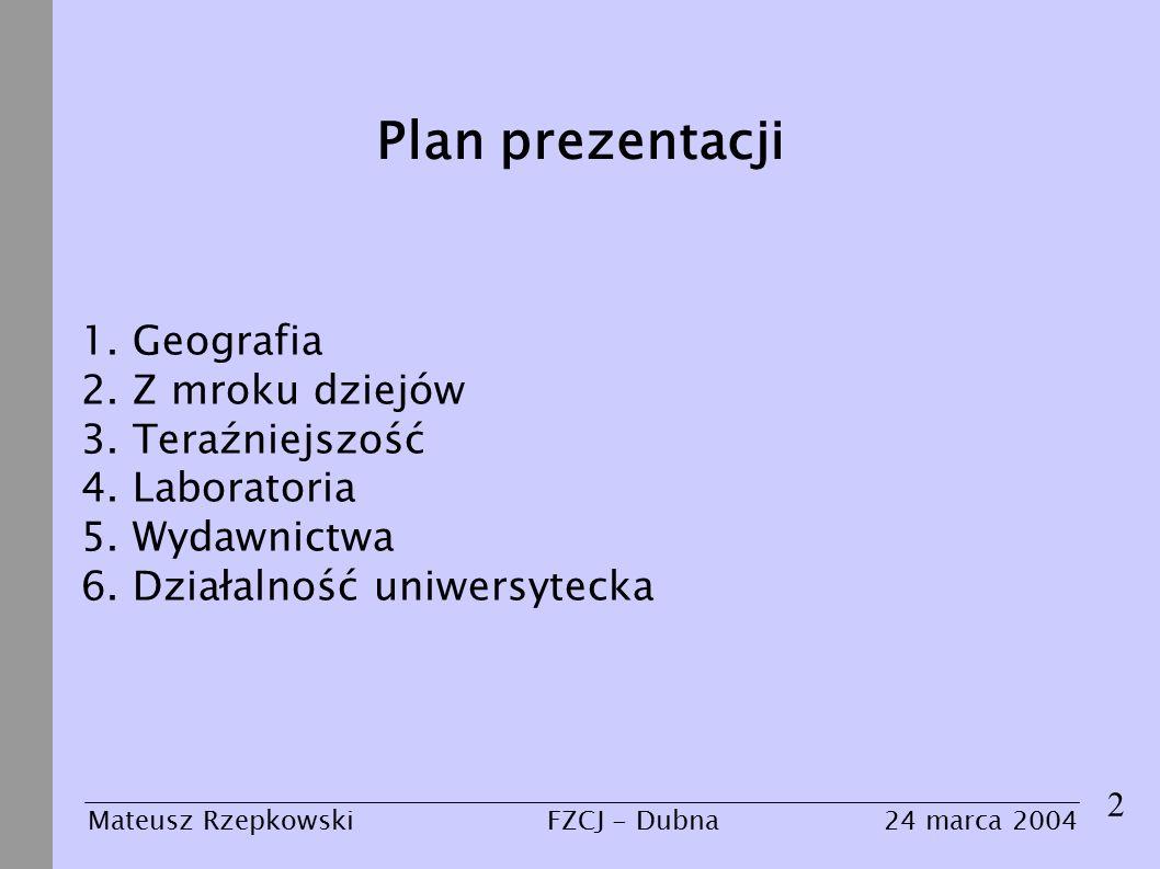 Plan prezentacji 2 Mateusz Rzepkowski24 marca 2004FZCJ - Dubna 1.