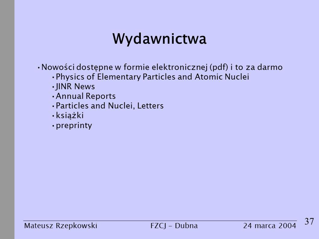 Wydawnictwa 37 Mateusz Rzepkowski24 marca 2004FZCJ - Dubna Nowości dostępne w formie elektronicznej (pdf) i to za darmo Physics of Elementary Particles and Atomic Nuclei JINR News Annual Reports Particles and Nuclei, Letters książki preprinty