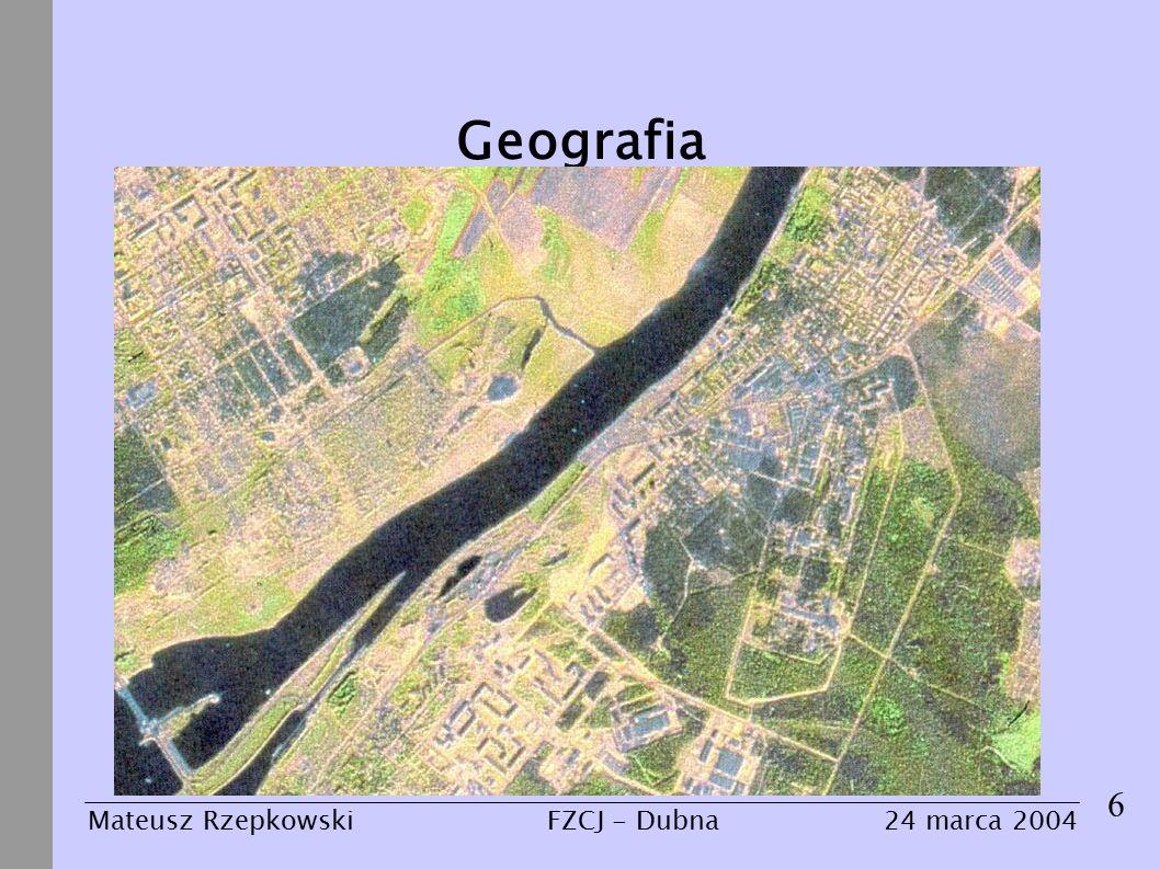 Geografia 6 Mateusz Rzepkowski24 marca 2004FZCJ - Dubna