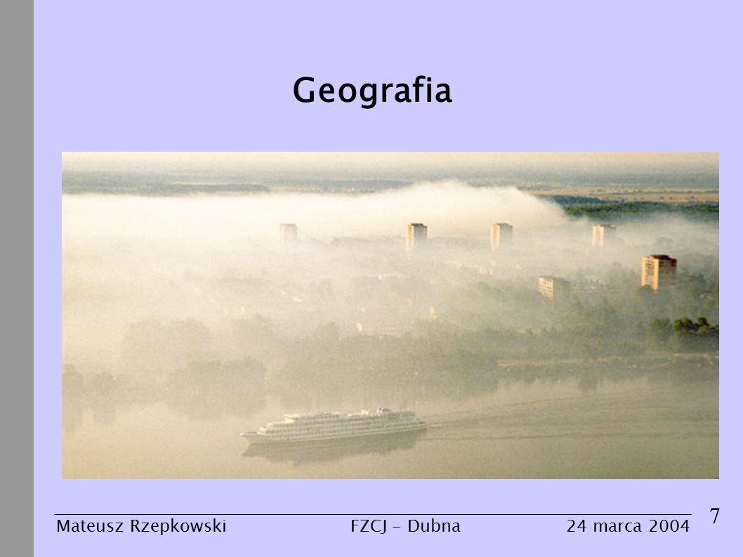 Geografia 7 Mateusz Rzepkowski24 marca 2004FZCJ - Dubna