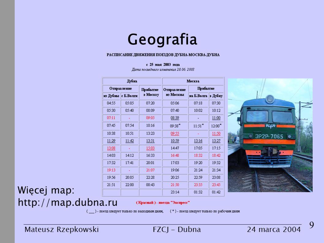 Geografia 9 Mateusz Rzepkowski24 marca 2004FZCJ - Dubna Więcej map: http://map.dubna.ru