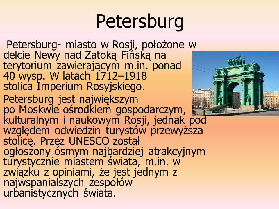 Petersburg Petersburg- miasto w Rosji, położone w delcie Newy nad Zatoką Fińską na terytorium zawierającym m.in. ponad 40 wysp. W latach 1712–1918 sto