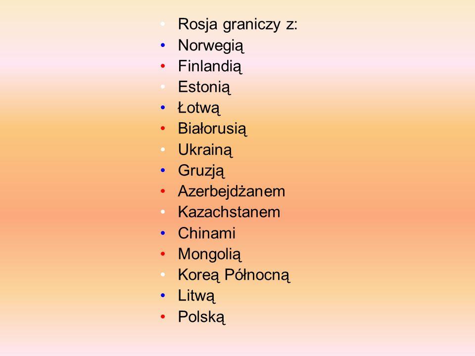 Rosja graniczy z: Norwegią Finlandią Estonią Łotwą Białorusią Ukrainą Gruzją Azerbejdżanem Kazachstanem Chinami Mongolią Koreą Północną Litwą Polską