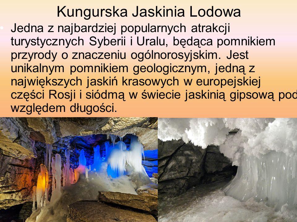 Kungurska Jaskinia Lodowa Jedna z najbardziej popularnych atrakcji turystycznych Syberii i Uralu, będąca pomnikiem przyrody o znaczeniu ogólnorosyjskim.