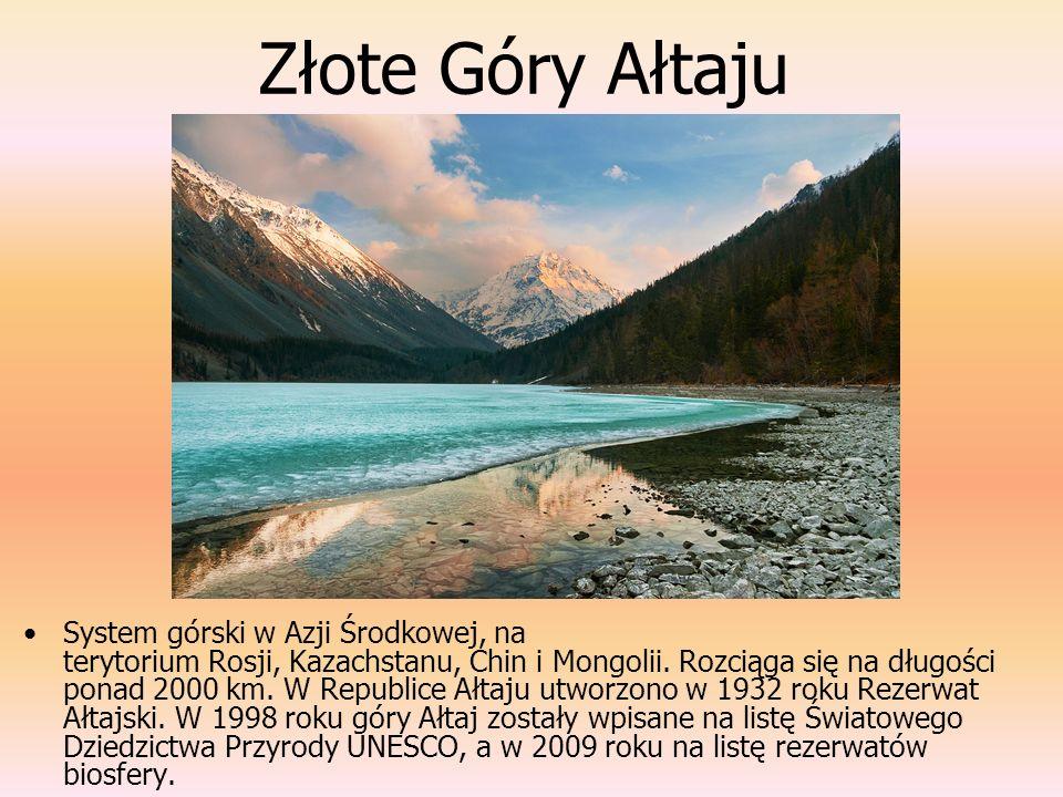 Złote Góry Ałtaju System górski w Azji Środkowej, na terytorium Rosji, Kazachstanu, Chin i Mongolii. Rozciąga się na długości ponad 2000 km. W Republi
