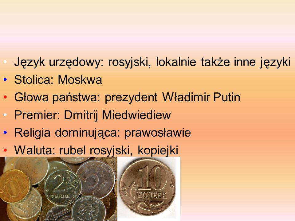 Język urzędowy: rosyjski, lokalnie także inne języki Stolica: Moskwa Głowa państwa: prezydent Władimir Putin Premier: Dmitrij Miedwiediew Religia dominująca: prawosławie Waluta: rubel rosyjski, kopiejki