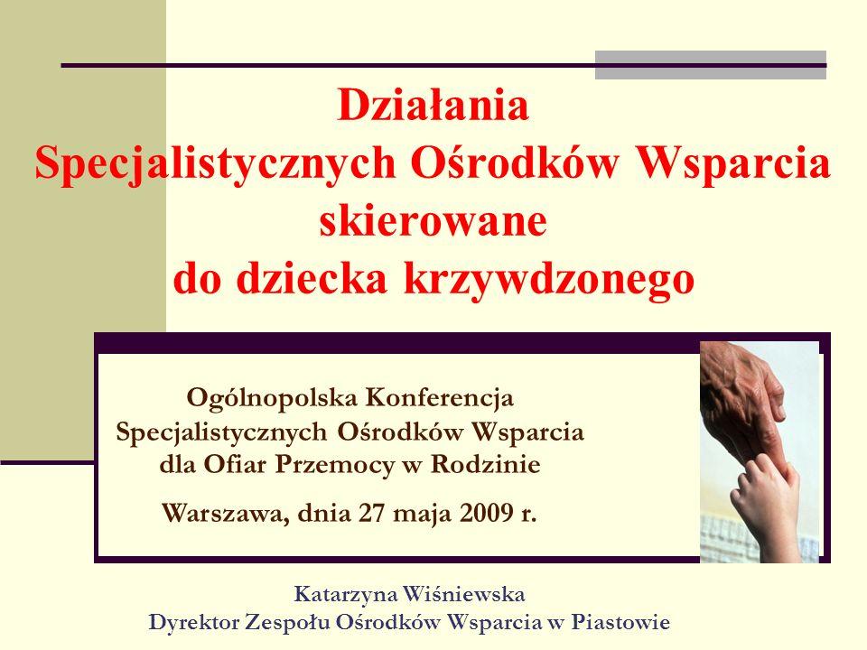 Działania Specjalistycznych Ośrodków Wsparcia skierowane do dziecka krzywdzonego Ogólnopolska Konferencja Specjalistycznych Ośrodków Wsparcia dla Ofia