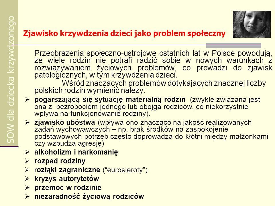 Zjawisko krzywdzenia dzieci jako problem społeczny SOW dla dziecka krzywdzonego Przeobrażenia społeczno-ustrojowe ostatnich lat w Polsce powodują, że