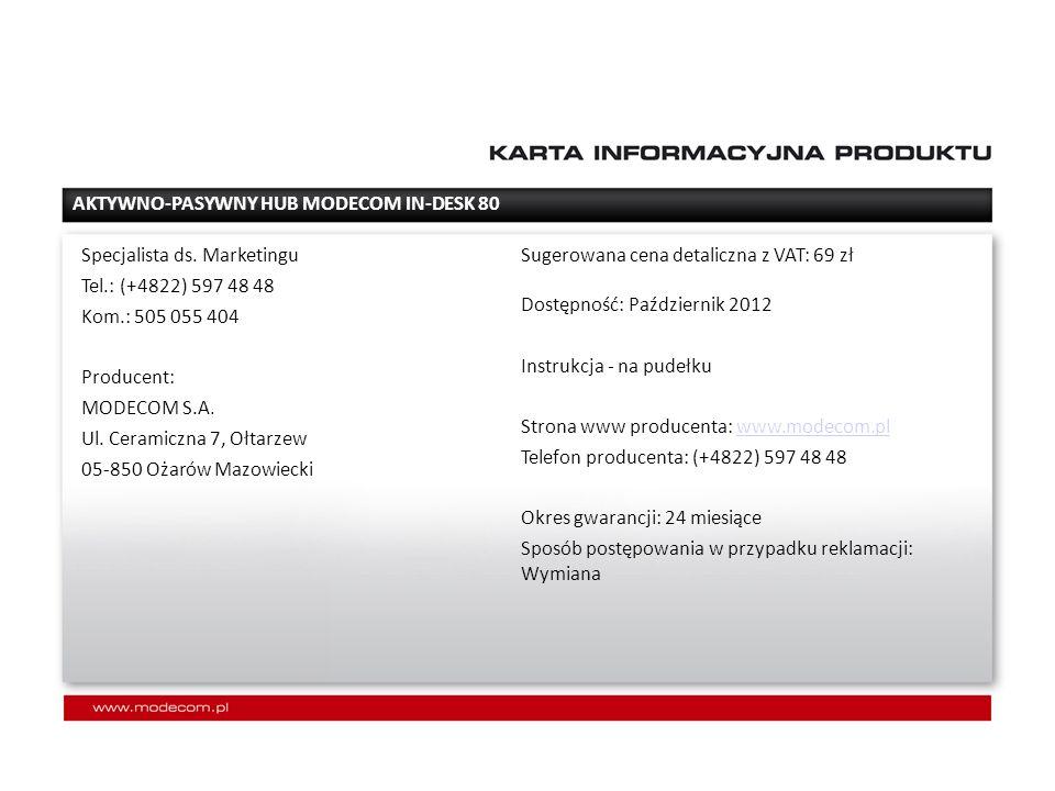 Sugerowana cena detaliczna z VAT: 69 zł Dostępność: Październik 2012 Instrukcja - na pudełku Strona www producenta: www.modecom.plwww.modecom.pl Telefon producenta: (+4822) 597 48 48 Okres gwarancji: 24 miesiące Sposób postępowania w przypadku reklamacji: Wymiana Specjalista ds.