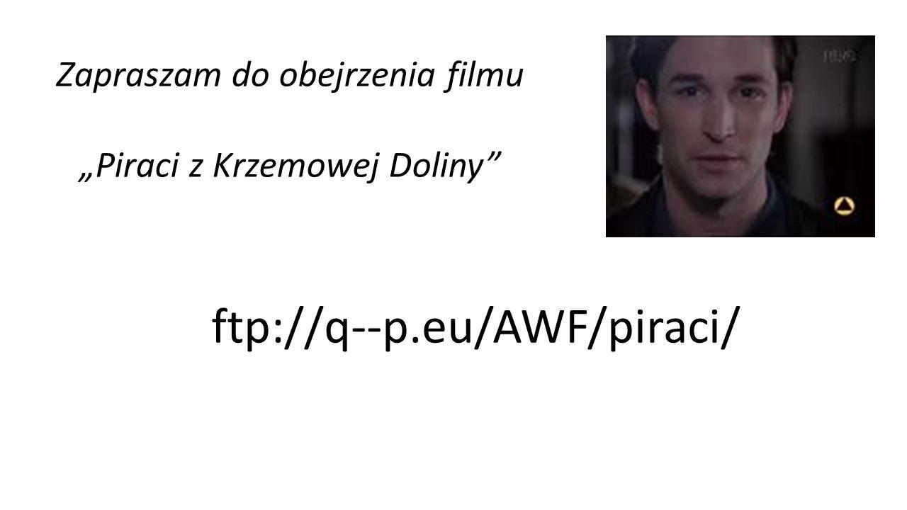 """ftp://q--p.eu/AWF/piraci/ Zapraszam do obejrzenia filmu """"Piraci z Krzemowej Doliny"""