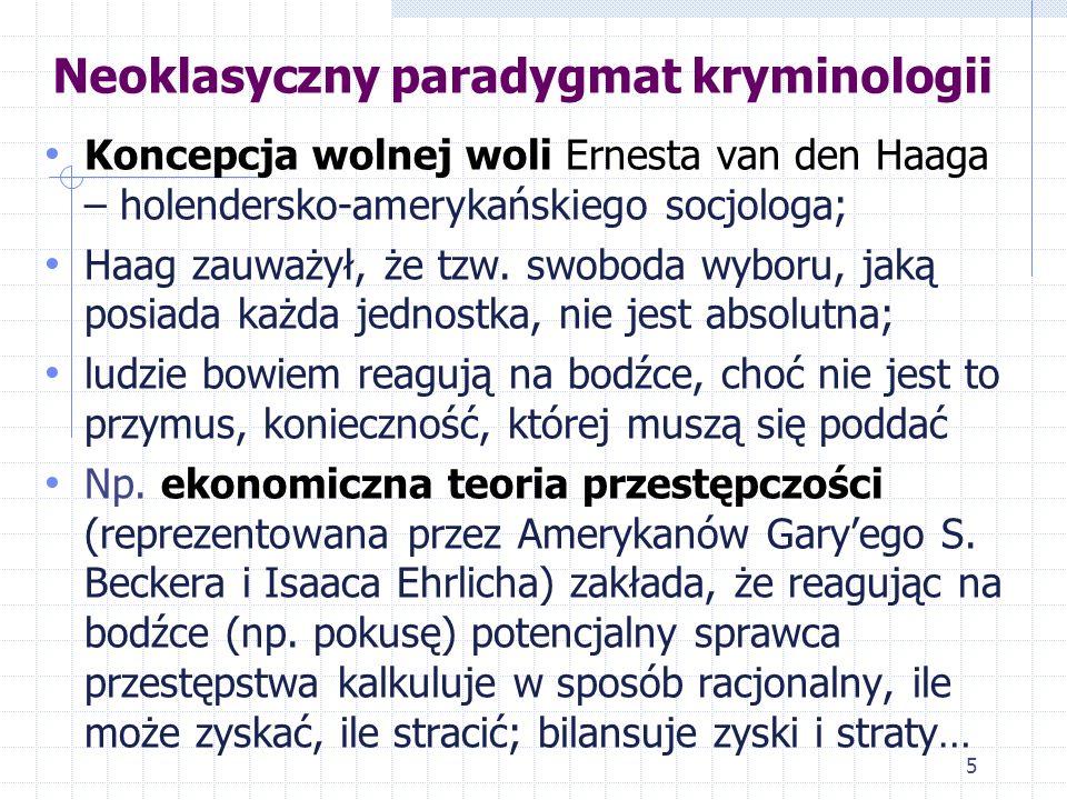 Neoklasyczny paradygmat kryminologii  Główne tezy á propos opisu źródeł przestępczości: Neoklasycyzm rozwinął się w latach 70. XX w. Podtrzymał za pa