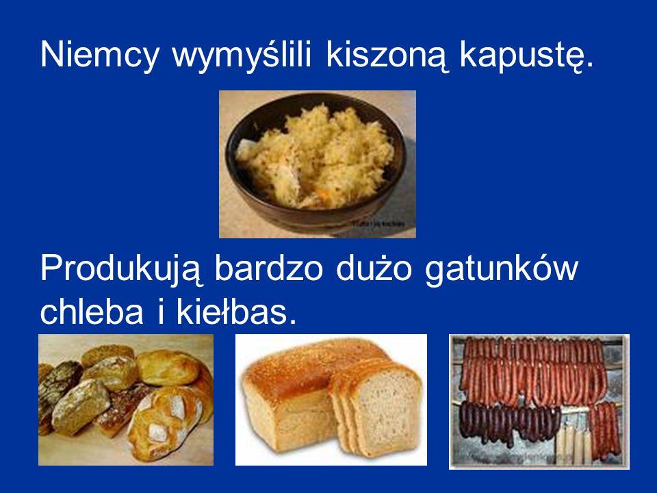 Niemcy wymyślili kiszoną kapustę. Produkują bardzo dużo gatunków chleba i kiełbas.