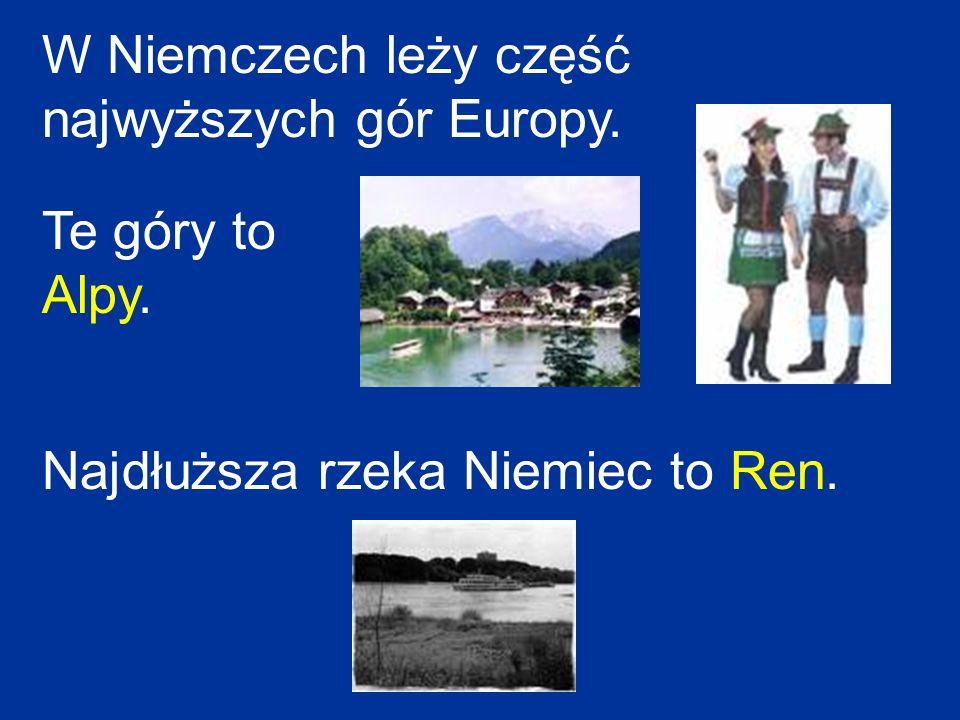 W Niemczech leży część najwyższych gór Europy. Te góry to Alpy. Najdłuższa rzeka Niemiec to Ren.