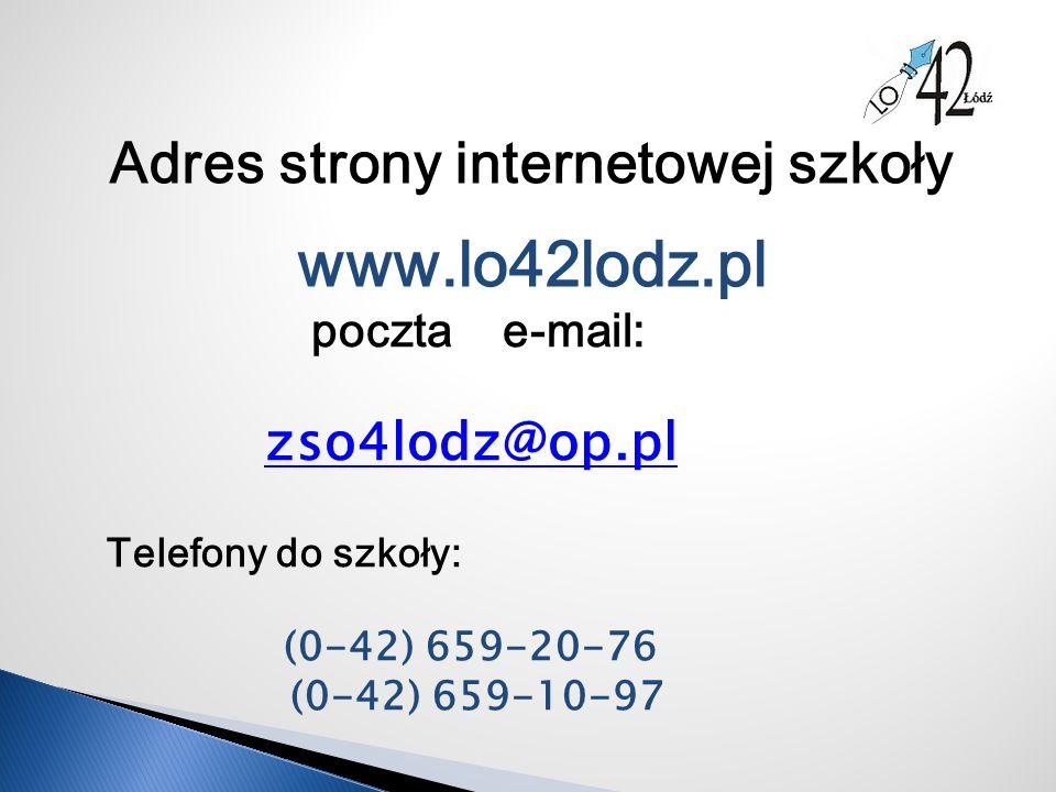 Adres strony internetowej szkoły www.lo42lodz.pl poczta e-mail: zso4lodz@op.pl Telefony do szkoły: (0-42) 659-20-76 (0-42) 659-10-97