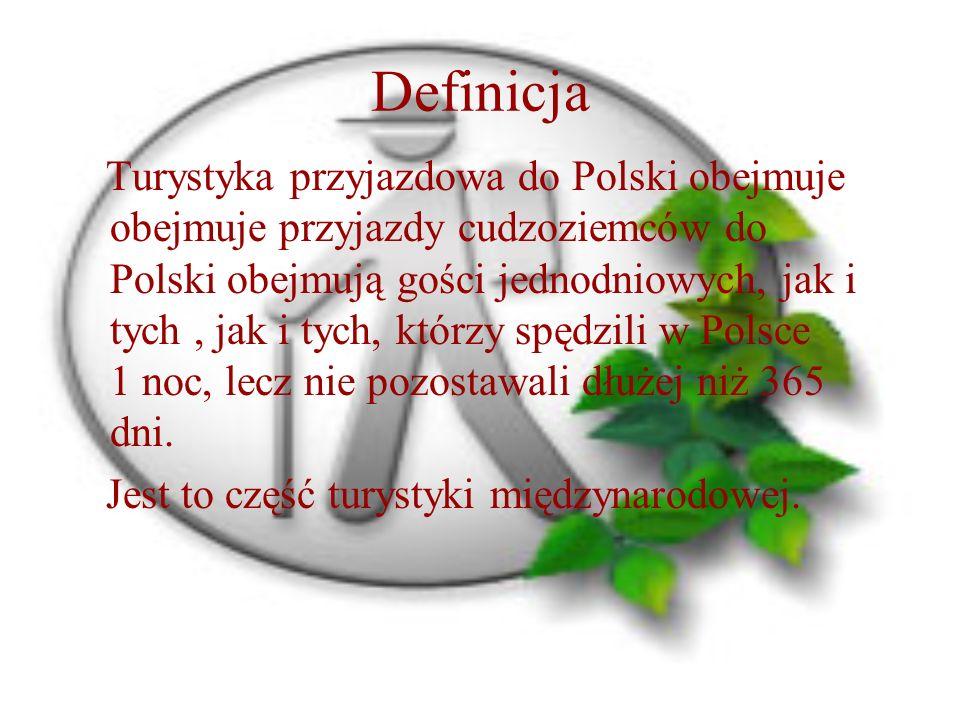 Definicja Turystyka przyjazdowa do Polski obejmuje obejmuje przyjazdy cudzoziemców do Polski obejmują gości jednodniowych, jak i tych, jak i tych, którzy spędzili w Polsce 1 noc, lecz nie pozostawali dłużej niż 365 dni.