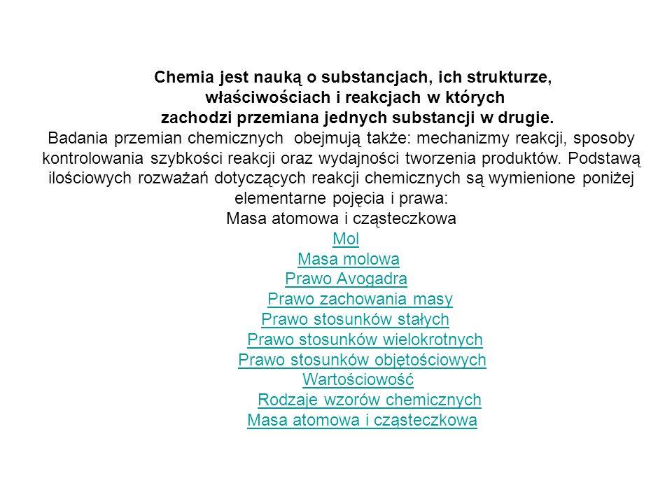Chemia jest nauką o substancjach, ich strukturze, właściwościach i reakcjach w których zachodzi przemiana jednych substancji w drugie.