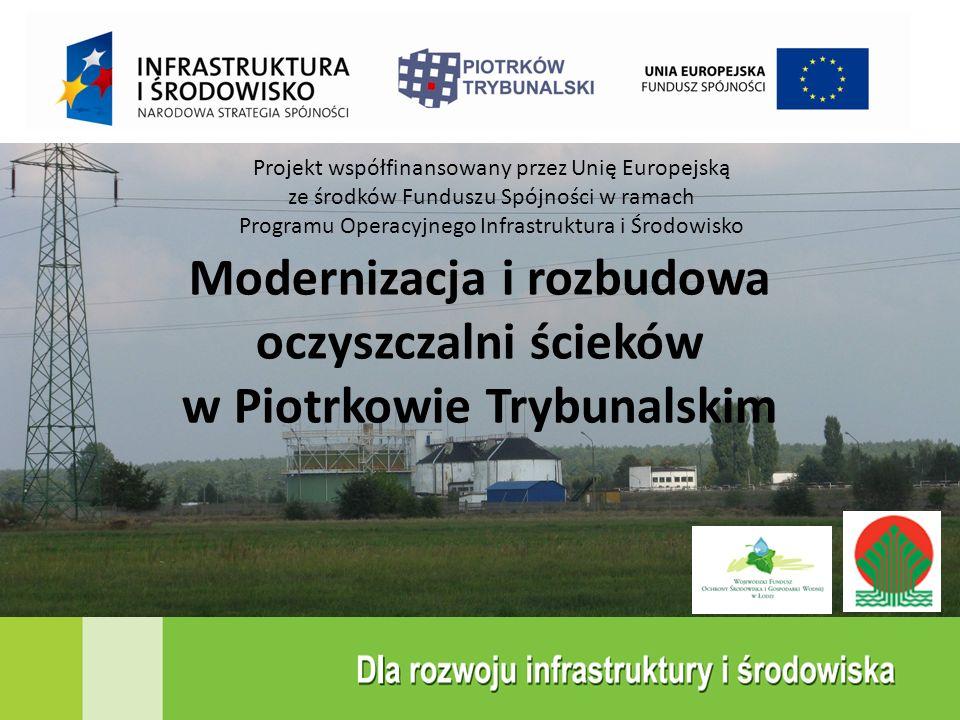 Modernizacja i rozbudowa oczyszczalni ścieków w Piotrkowie Trybunalskim Projekt współfinansowany przez Unię Europejską ze środków Funduszu Spójności w