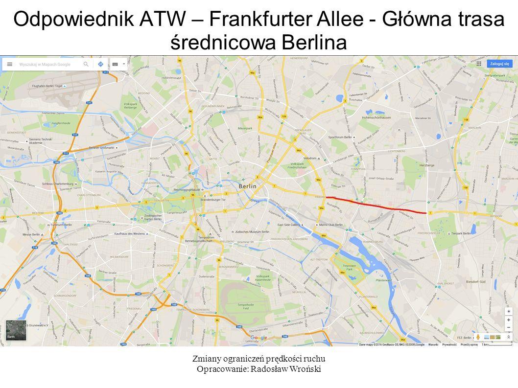 Zmiany ograniczeń prędkości ruchu Opracowanie: Radosław Wroński Odpowiednik ATW – Frankfurter Allee - Główna trasa średnicowa Berlina