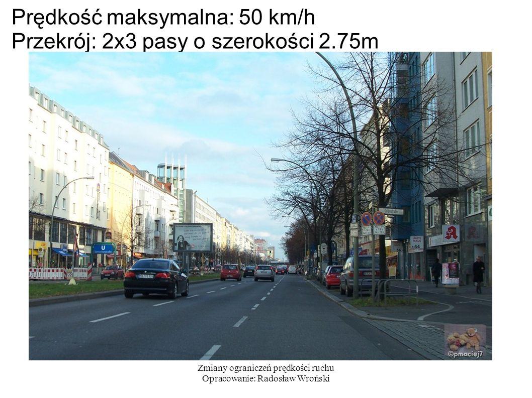 Zmiany ograniczeń prędkości ruchu Opracowanie: Radosław Wroński Prędkość maksymalna: 50 km/h Przekrój: 2x3 pasy o szerokości 2.75m
