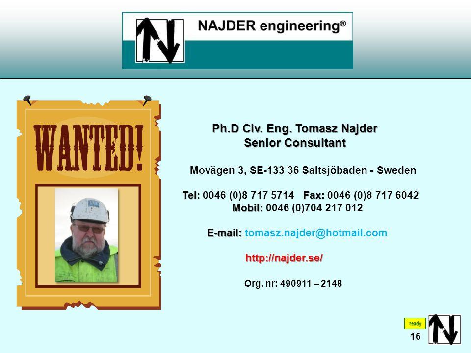 Ph.D Civ. Eng. Tomasz Najder Senior Consultant Senior Consultant Movägen 3, SE-133 36 Saltsjöbaden - Sweden Tel:Fax: Tel: 0046 (0)8 717 5714 Fax: 0046